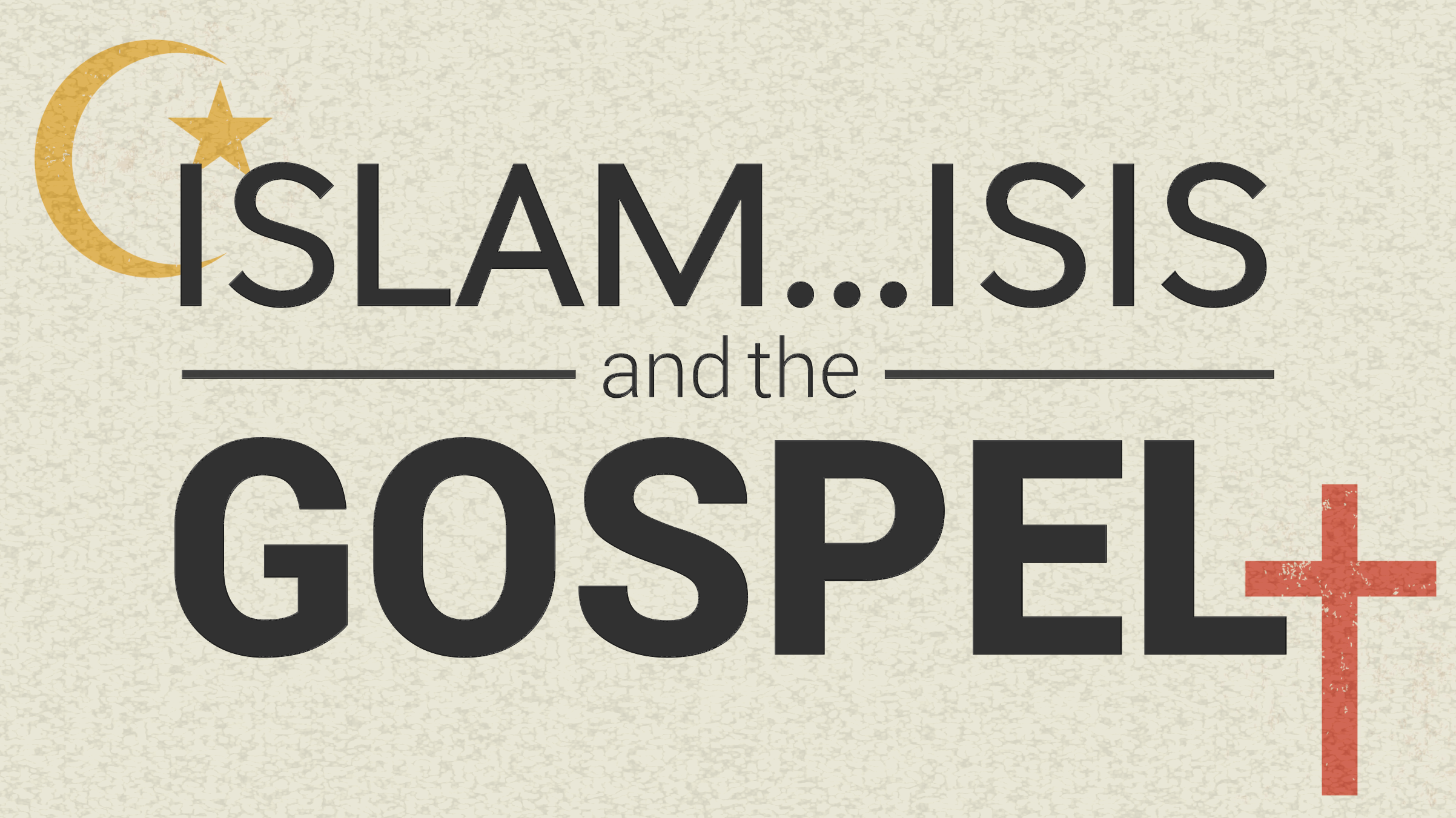 Islam, ISIS and the Gospel